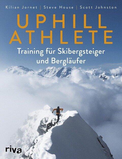 Uphill Athlete - Kilian Jornet, Steve House, Scott Johnston
