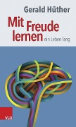Mit Freude lernen - ein Leben lang - Gerald Hüther