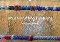 Urban Knitting Lüneburg (Wandkalender 2018 DIN A3 quer) Dieser erfolgreiche Kalender wurde dieses Jahr mit gleichen Bildern und aktualisiertem Kalendarium wiederveröffentlicht. - Martina Busch