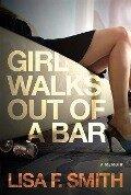 Girl Walks Out of a Bar - Lisa F. Smith
