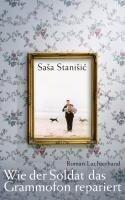 Wie der Soldat das Grammofon repariert - Sasa Stanisic