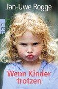 Wenn Kinder trotzen - Jan-Uwe Rogge