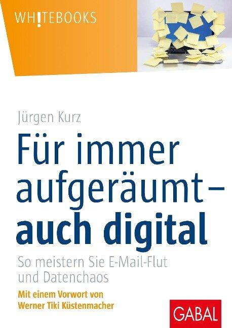 Für immer aufgeräumt- auch digital - Jürgen Kurz