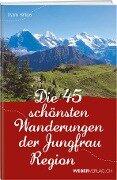 Die 44 schönsten Wanderungen der Jungfrau Region - Dyami Häfliger