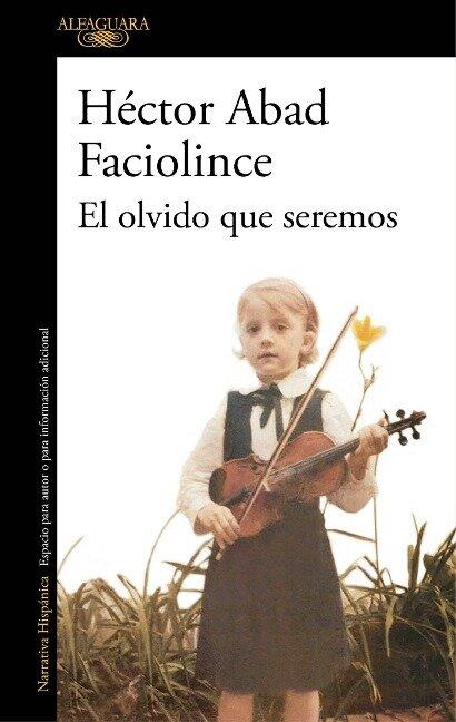 El olvido que seremos - Héctor Abad Faciolince