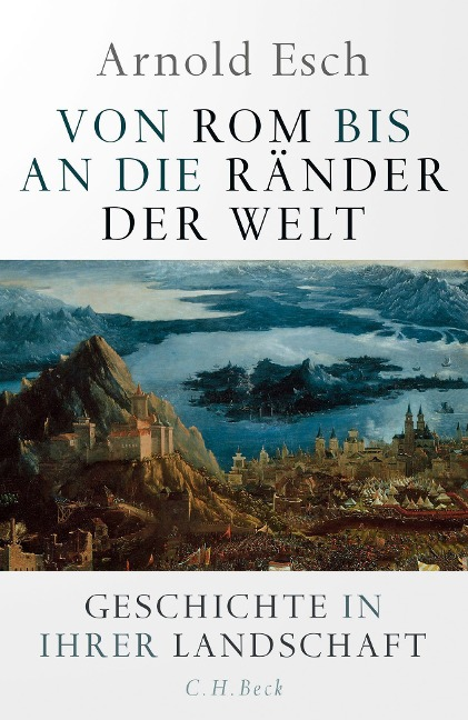 Von Rom bis an die Ränder der Welt - Arnold Esch
