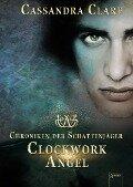 Chroniken der Schattenjäger 01. Clockwork Angel - Cassandra Clare