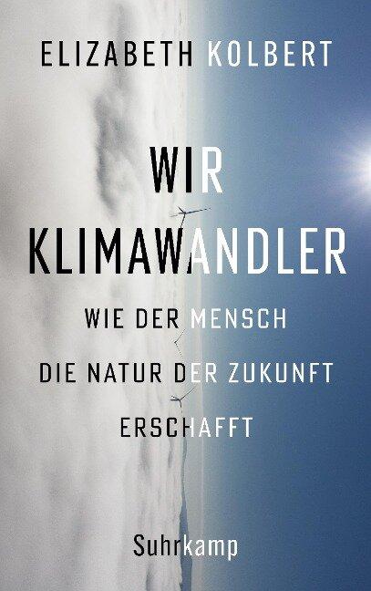 Wir Klimawandler - Elizabeth Kolbert