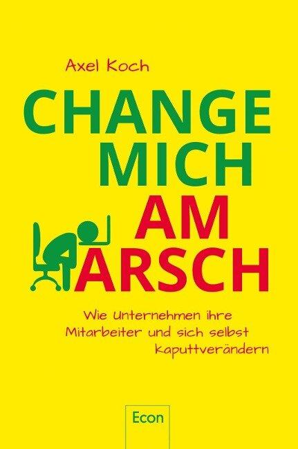 Change mich am Arsch - Axel Koch