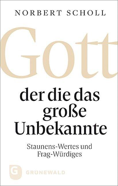 Gott - der die das große Unbekannte - Norbert Scholl