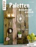 Paletten dekorativ und praktisch (kreativ.kompakt.) - Alice Rögele