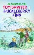 Die Abenteuer von Tom Sawyer und Huckleberry Finn (Illustrierte Ausgabe) - Mark Twain