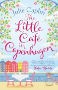 The Little Café in Copenhagen: Fall in love and escape the winter blues with this wonderfully heartwarming and feelgood novel (Romantic Escapes, Book 1) - Julie Caplin