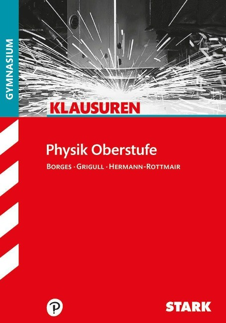 Klausuren Gymnasium - Physik Oberstufe - Florian Borges, Stephan Grigull, Ferdinand Hermann-Rottmair