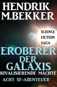 Eroberer der Galaxis - Rivalisierende Mächte: Acht SF-Abenteuer - Hendrik M. Bekker
