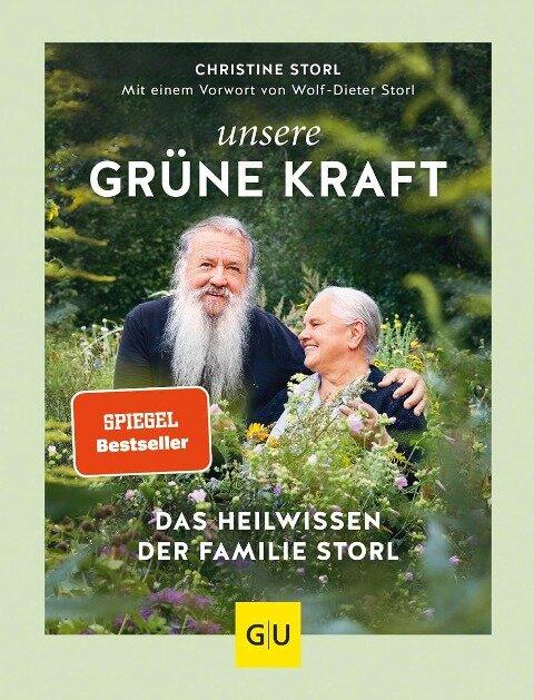 Unsere grüne Kraft - das Heilwissen der Familie Storl - Christine Storl