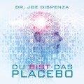 Du bist das Placebo - Joe Dispenza