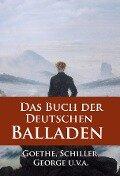 Das Buch der Deutschen Balladen - Johann Wolfgang von Goethe, Friedrich Schiller, Stefan George
