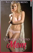 Coming Onto Mom (Outrageous Annotated Edition) - Kathy Andrews