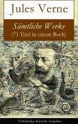 Sämtliche Werke (71 Titel in einem Buch) - Vollständige deutsche Ausgaben - Jules Verne