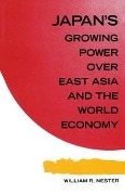 Japan's Growing Predominance Over East Asia and the World Economy - William R. Nester