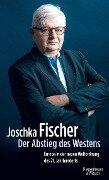 Der Abstieg des Westens - Joschka Fischer