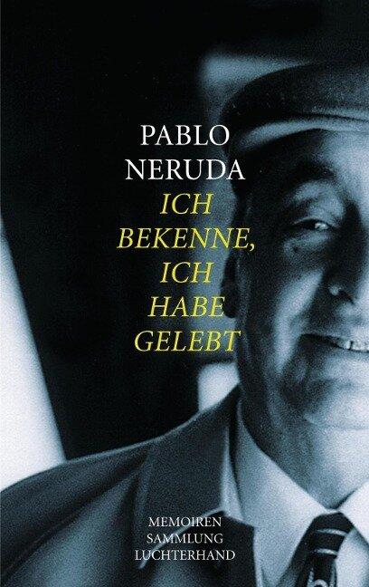 Ich bekenne, ich habe gelebt - Pablo Neruda