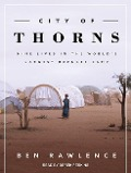 City of Thorns: Nine Lives in the World�s Largest Refugee Camp - Ben Rawlence