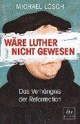 Wäre Luther nicht gewesen - Michael Lösch