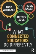 What Connected Educators Do Differently - Todd Whitaker