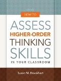 How to Assess Higher-Order Thinking Skills in Your Classroom - Susan M. Brookhart
