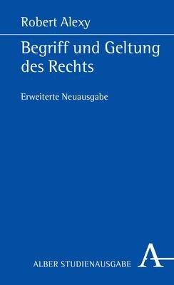 Begriff und Geltung des Rechts - Robert Alexy