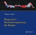 Progressive Muskelentspannung für Kinder. CD - Vanessa Speck