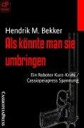 Als könnte man sie umbringen - Hendrik M. Bekker
