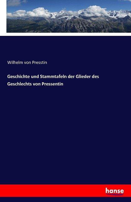 Geschichte und Stammtafeln der Glieder des Geschlechts von Pressentin - Wilhelm von Presstin