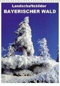 Landschaftsbilder BAYERISCHER WALD (Wandkalender 2019 DIN A3 hoch) - Willy Matheisl