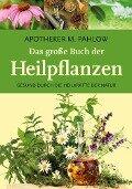 Das große Buch der Heilpflanzen - Mannfried Pahlow