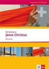 Kompetent in Religion. Der Glaube an Jesus Christus -