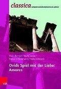 Ovids Spiel mit der Liebe: Amores - Wulf Brendel, Marlit Jakob