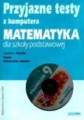 Przyjazne testy z komputera 6 Matematyka - Agnieszka Kraszewska