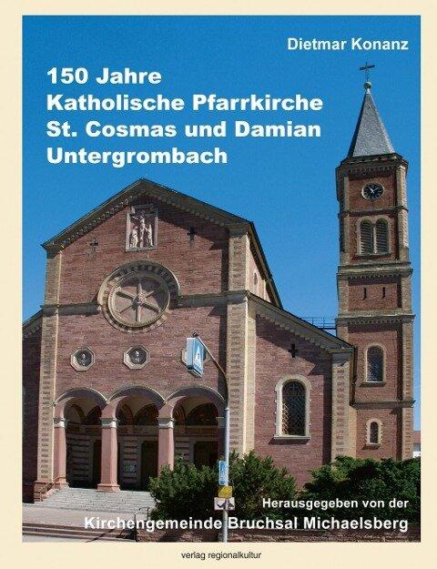 150 Jahre Katholische Pfarrkirche St. Cosmas und Damian Untergrombach