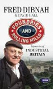 Foundries and Rolling Mills - David Hall, Fred Dibnah