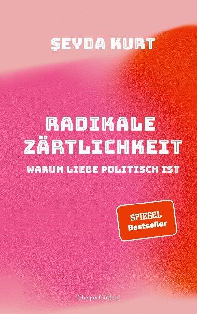 Radikale Zärtlichkeit - Warum Liebe politisch ist - Seyda Kurt