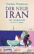 Der neue Iran - Charlotte Wiedemann