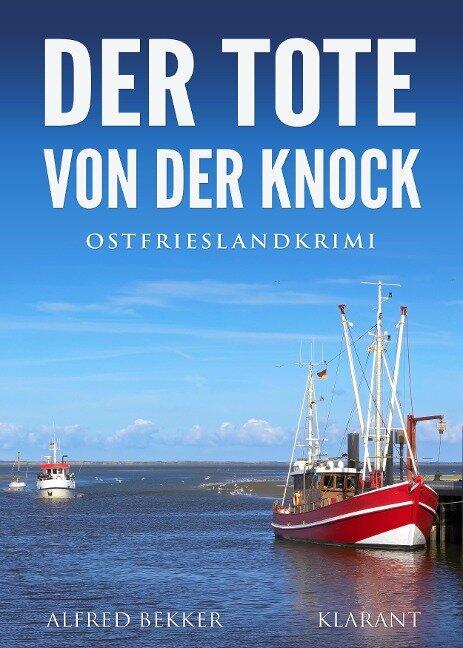 Der Tote von der Knock. Ostfrieslandkrimi - Alfred Bekker