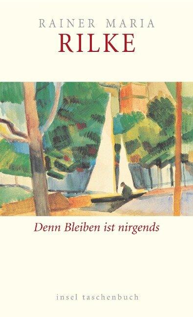 Bleiben ist nirgends. Über Alter und Verlust - Rainer Maria Rilke