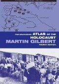 Routledge Atlas of the Holocaust - Martin Gilbert