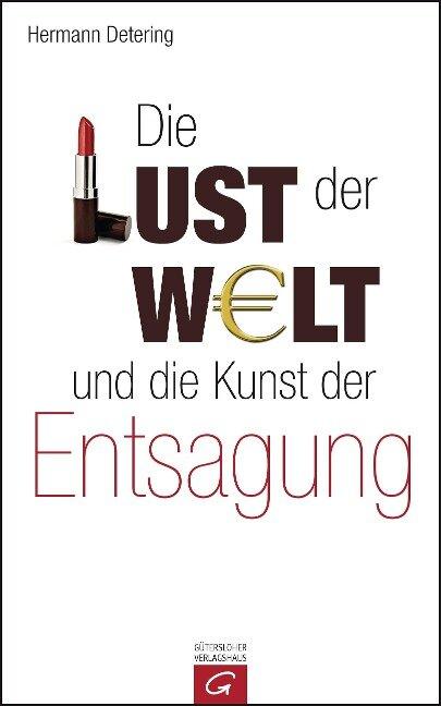 Die Lust der Welt und die Kunst der Entsagung - Hermann Detering