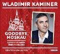 Goodbye, Moskau - Wladimir Kaminer