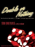 Double or Nothing: How Two Friends Risked It All to Buy One of Las Vegas' Legendary Casinos - Tom Breitling, Cal Fussman